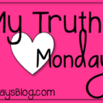 My Truth Monday…On Tuesday :)