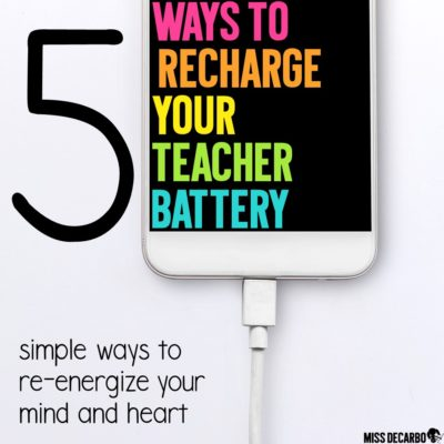 5 Ways to Recharge Your Teacher Battery